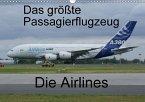 Das größte Passagierflugzeug - Die Airlines (Wandkalender 2018 DIN A3 quer) Dieser erfolgreiche Kalender wurde dieses Jahr mit gleichen Bildern und aktualisiertem Kalendarium wiederveröffentlicht.