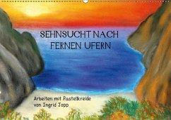 Sehnsucht nach fernen Ufern - Arbeiten mit Pastellkreide von Ingrid Jopp (Wandkalender 2018 DIN A2 quer) Dieser erfolgreiche Kalender wurde dieses Jahr mit gleichen Bildern und aktualisiertem Kalendarium wiederveröffentlicht.