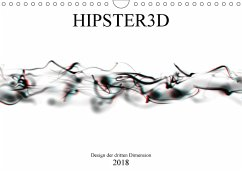 HIPSTER3D white - Design der dritten Dimension (Wandkalender 2018 DIN A4 quer) Dieser erfolgreiche Kalender wurde dieses Jahr mit gleichen Bildern und aktualisiertem Kalendarium wiederveröffentlicht.