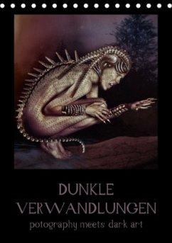 Dunkle Verwandlungen - photography meets dark art (Tischkalender 2018 DIN A5 hoch)