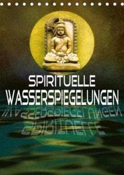 Spirituelle Wasserspiegelungen (Tischkalender 2018 DIN A5 hoch) Dieser erfolgreiche Kalender wurde dieses Jahr mit gleichen Bildern und aktualisiertem Kalendarium wiederveröffentlicht.
