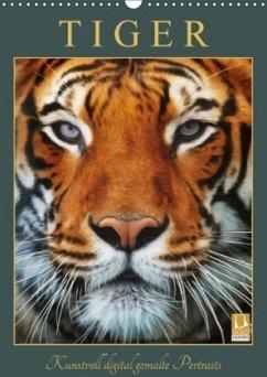 Tiger - Kunstvoll digital gemalte Portraits (Wandkalender 2018 DIN A3 hoch) Dieser erfolgreiche Kalender wurde dieses Jahr mit gleichen Bildern und aktualisiertem Kalendarium wiederveröffentlicht.