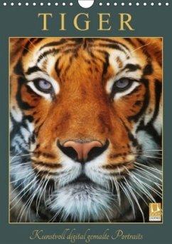 Tiger - Kunstvoll digital gemalte Portraits (Wandkalender 2018 DIN A4 hoch) Dieser erfolgreiche Kalender wurde dieses Jahr mit gleichen Bildern und aktualisiertem Kalendarium wiederveröffentlicht.