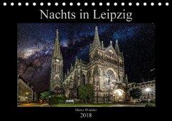 Nachts in Leipzig (Tischkalender 2018 DIN A5 quer) Dieser erfolgreiche Kalender wurde dieses Jahr mit gleichen Bildern und aktualisiertem Kalendarium wiederveröffentlicht.