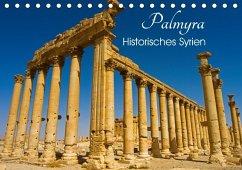 Palmyra - Historisches Syrien (Tischkalender 2018 DIN A5 quer) Dieser erfolgreiche Kalender wurde dieses Jahr mit gleichen Bildern und aktualisiertem Kalendarium wiederveröffentlicht.