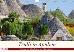 Trulli in Apulien - Einzigartige Rundhäuser im Süden Italiens (Wandkalender 2018 DIN A4 quer) Dieser erfolgreiche Kalender wurde dieses Jahr mit gleichen Bildern und aktualisiertem Kalendarium wiederveröffentlicht.