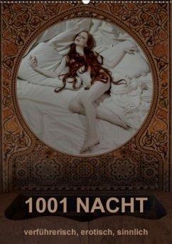 1001 NACHT - verführerisch, erotisch, sinnlich (Wandkalender 2018 DIN A2 hoch) Dieser erfolgreiche Kalender wurde dieses Jahr mit gleichen Bildern und aktualisiertem Kalendarium wiederveröffentlicht.