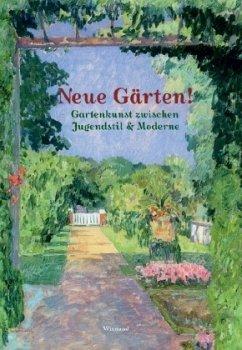 Neue Gärten. Gartenkunst zwischen Jugendstil un...