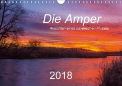 Die Amper - Ansichten eines bayerischen Flusses (Wandkalender 2018 DIN A4 quer) Dieser erfolgreiche Kalender wurde dieses Jahr mit gleichen Bildern und aktualisiertem Kalendarium wiederveröffentlicht.