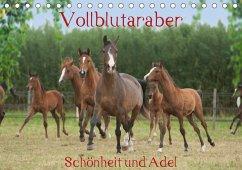 Vollblutaraber - Schönheit und Adel (Tischkalender 2018 DIN A5 quer) Dieser erfolgreiche Kalender wurde dieses Jahr mit gleichen Bildern und aktualisiertem Kalendarium wiederveröffentlicht.