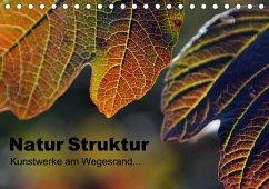Natur Struktur - Kunstwerke am Wegesrand... (Tischkalender 2018 DIN A5 quer) Dieser erfolgreiche Kalender wurde dieses Jahr mit gleichen Bildern und aktualisiertem Kalendarium wiederveröffentlicht.