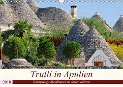 Trulli in Apulien - Einzigartige Rundhäuser im Süden Italiens (Wandkalender 2018 DIN A3 quer) Dieser erfolgreiche Kalender wurde dieses Jahr mit gleichen Bildern und aktualisiertem Kalendarium wiederveröffentlicht.