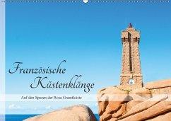 Französische Küstenklänge (Wandkalender 2018 DIN A2 quer) Dieser erfolgreiche Kalender wurde dieses Jahr mit gleichen Bildern und aktualisiertem Kalendarium wiederveröffentlicht.