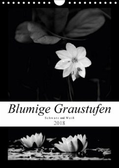 Blumige Graustufen - Schwarz und Weiß (Wandkalender 2018 DIN A4 hoch) Dieser erfolgreiche Kalender wurde dieses Jahr mit gleichen Bildern und aktualisiertem Kalendarium wiederveröffentlicht.