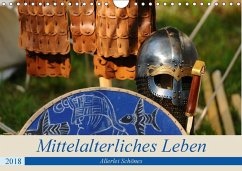 Mittelalterliches Leben - Allerlei Schönes (Wandkalender 2018 DIN A4 quer) Dieser erfolgreiche Kalender wurde dieses Jahr mit gleichen Bildern und aktualisiertem Kalendarium wiederveröffentlicht.