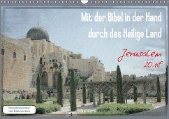 Mit der Bibel in der Hand durch das Heilige Land - Jerusalem (Wandkalender 2018 DIN A3 quer) Dieser erfolgreiche Kalender wurde dieses Jahr mit gleichen Bildern und aktualisiertem Kalendarium wiederveröffentlicht.
