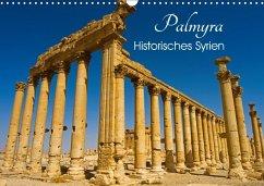Palmyra - Historisches Syrien (Wandkalender 2018 DIN A3 quer) Dieser erfolgreiche Kalender wurde dieses Jahr mit gleichen Bildern und aktualisiertem Kalendarium wiederveröffentlicht.