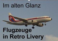 Im alten Glanz: Flugzeuge in Retro Livery (Wandkalender 2018 DIN A2 quer) Dieser erfolgreiche Kalender wurde dieses Jahr mit gleichen Bildern und aktualisiertem Kalendarium wiederveröffentlicht.