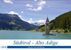Südtirol - Alto Adige ...macht Lust auf Berge (Wandkalender 2018 DIN A2 quer) Dieser erfolgreiche Kalender wurde dieses Jahr mit gleichen Bildern und aktualisiertem Kalendarium wiederveröffentlicht.