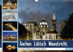 Aachen - Lüttich - Maastricht - Euregio Maas-Rhein bei Nacht (Wandkalender 2018 DIN A3 quer) Dieser erfolgreiche Kalender wurde dieses Jahr mit gleichen Bildern und aktualisiertem Kalendarium wiederveröffentlicht.