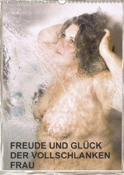 Freude und Glück der vollschlanken Frau (Wandkalender 2018 DIN A3 hoch) Dieser erfolgreiche Kalender wurde dieses Jahr mit gleichen Bildern und aktualisiertem Kalendarium wiederveröffentlicht.