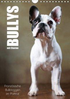 Bullys mit Charme - Französische Bulldoggen im Portrait (Wandkalender 2018 DIN A4 hoch) Dieser erfolgreiche Kalender wurde dieses Jahr mit gleichen Bildern und aktualisiertem Kalendarium wiederveröffentlicht.