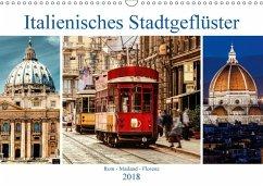 Italienisches Stadtgeflüster, Rom - Mailand - Florenz (Wandkalender 2018 DIN A3 quer) Dieser erfolgreiche Kalender wurde dieses Jahr mit gleichen Bildern und aktualisiertem Kalendarium wiederveröffentlicht.