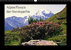 Alpine Flora in der Homöopathie (Wandkalender 2018 DIN A3 quer) Dieser erfolgreiche Kalender wurde dieses Jahr mit gleichen Bildern und aktualisiertem Kalendarium wiederveröffentlicht.