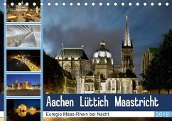 Aachen - Lüttich - Maastricht - Euregio Maas-Rhein bei Nacht (Tischkalender 2018 DIN A5 quer) Dieser erfolgreiche Kalender wurde dieses Jahr mit gleichen Bildern und aktualisiertem Kalendarium wiederveröffentlicht.
