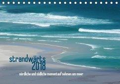 strandwärts 2018 - nördliche und südliche momentaufnahmen am meer (Tischkalender 2018 DIN A5 quer) Dieser erfolgreiche Kalender wurde dieses Jahr mit gleichen Bildern und aktualisiertem Kalendarium wiederveröffentlicht.