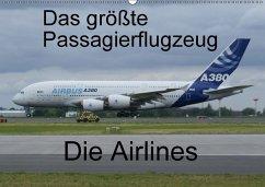 Das größte Passagierflugzeug - Die Airlines (Wandkalender 2018 DIN A2 quer) Dieser erfolgreiche Kalender wurde dieses Jahr mit gleichen Bildern und aktualisiertem Kalendarium wiederveröffentlicht.