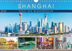 Shanghai: Stadt der Widersprüche (Wandkalender 2018 DIN A4 quer) Dieser erfolgreiche Kalender wurde dieses Jahr mit gleichen Bildern und aktualisiertem Kalendarium wiederveröffentlicht.