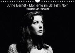 Anne Berndt - Momente im Stil Film Noir (Wandkalender 2018 DIN A4 quer) Dieser erfolgreiche Kalender wurde dieses Jahr mit gleichen Bildern und aktualisiertem Kalendarium wiederveröffentlicht.