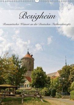 Besigheim - Romantischer Weinort an der Deutschen Fachwerkstraße (Wandkalender 2018 DIN A3 hoch) Dieser erfolgreiche Kalender wurde dieses Jahr mit gleichen Bildern und aktualisiertem Kalendarium wiederveröffentlicht.