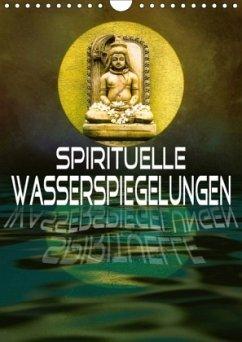 Spirituelle Wasserspiegelungen (Wandkalender 2018 DIN A4 hoch) Dieser erfolgreiche Kalender wurde dieses Jahr mit gleichen Bildern und aktualisiertem Kalendarium wiederveröffentlicht.