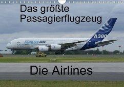 Das größte Passagierflugzeug - Die Airlines (Wandkalender 2018 DIN A4 quer) Dieser erfolgreiche Kalender wurde dieses Jahr mit gleichen Bildern und aktualisiertem Kalendarium wiederveröffentlicht.
