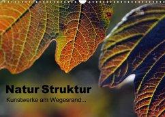 Natur Struktur - Kunstwerke am Wegesrand... (Wandkalender 2018 DIN A3 quer) Dieser erfolgreiche Kalender wurde dieses Jahr mit gleichen Bildern und aktualisiertem Kalendarium wiederveröffentlicht.