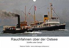 Rauchfahnen über der Ostsee - Schiffe unter Dampf (Wandkalender 2018 DIN A3 quer) Dieser erfolgreiche Kalender wurde dieses Jahr mit gleichen Bildern und aktualisiertem Kalendarium wiederveröffentlicht.