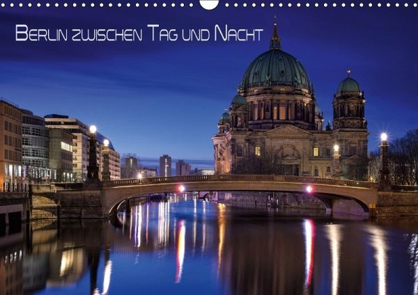 Berlin zwischen Tag und Nacht (Wandkalender 2018 DIN A3 quer) Dieser erfolgreiche Kalender wurde dieses Jahr mit gleichen Bildern und aktualisiertem Kalendarium wiederveröffentlicht. - Klepper, Marcus