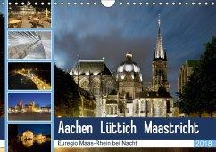 Aachen - Lüttich - Maastricht - Euregio Maas-Rhein bei Nacht (Wandkalender 2018 DIN A4 quer) Dieser erfolgreiche Kalender wurde dieses Jahr mit gleichen Bildern und aktualisiertem Kalendarium wiederveröffentlicht.