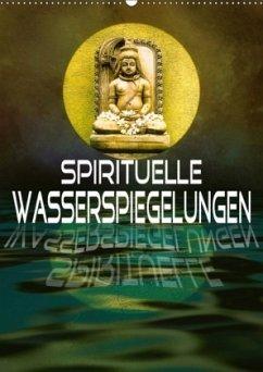 Spirituelle Wasserspiegelungen (Wandkalender 2018 DIN A2 hoch) Dieser erfolgreiche Kalender wurde dieses Jahr mit gleichen Bildern und aktualisiertem Kalendarium wiederveröffentlicht.