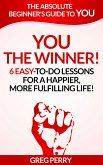 YOU: The Winner 6 Easy-To-Do Lessons for a Happier, More Fulfilling Life! (eBook, ePUB)