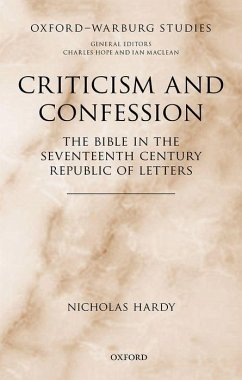 Criticism and Confession: The Bible in the Seventeenth Century Republic of Letters - Hardy, Nicholas