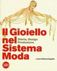 Il gioiello nel sistema moda. Storia, design, p...