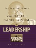 The Complete Works of Zacharias Tanee Fomum on Leadership (Vol. 1) (eBook, ePUB)