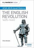 My Revision Notes: AQA AS/A-level History: The English Revolution, 1625-1660 (eBook, ePUB)