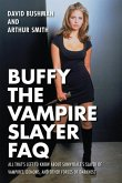 Buffy the Vampire Slayer FAQ: All That's Left to Know about Sunnydale's Slayer of Vampires Demons and Other Forces of Darkness