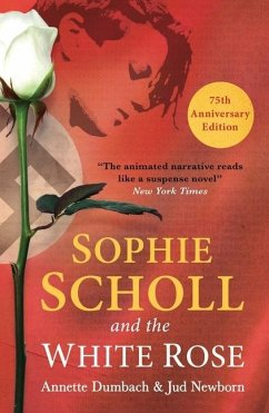 Sophie Scholl and the White Rose - Dumbach, Annette; Newborn, Jud