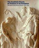 The Académie Royale de Peinture Et de Sculpture: The Birth of the French School, 1648-1793