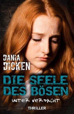 Die Seele des Bösen - Unter Verdacht (eBook, ePUB) - Dicken, Dania